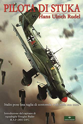 Pilota di Stuka di Hans Ulrich Rudel Gingko Edizioni