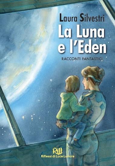 La Luna e l'Eden di Laura Silvestri - Trofeo Rill (Acheron Books)