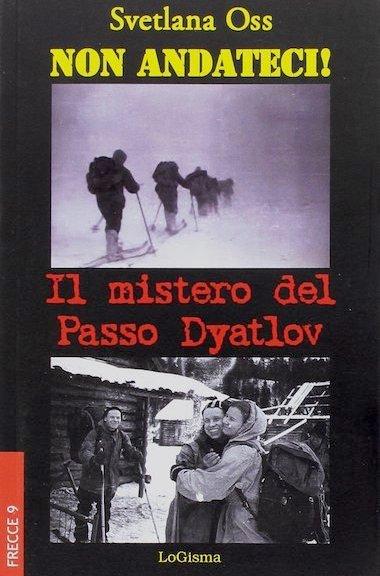 """""""Non andateci! Il mistero del Passo Dyatlov"""" di Svetlana Oss (LoGisma Editore)"""