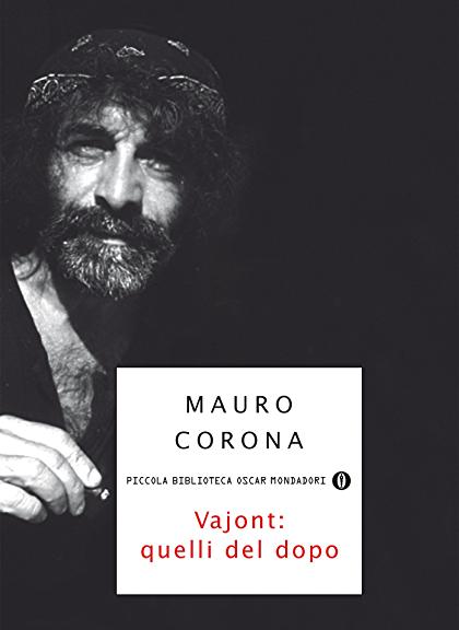 Vajont/ quelli del dopo di Mauro Corona (Mondadori)