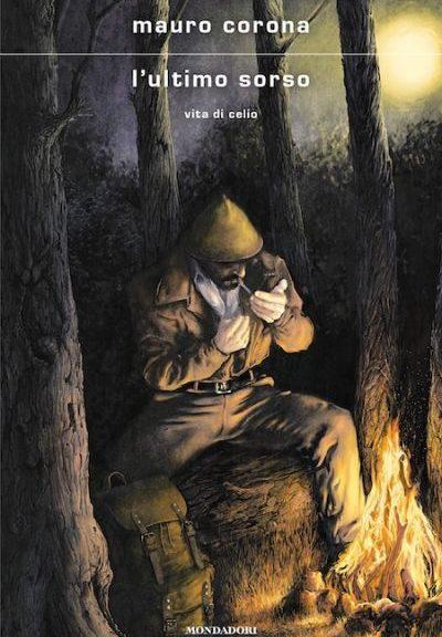 L'ultimo sorso - Vita di Celio di Mauro Corona (Mondadori)