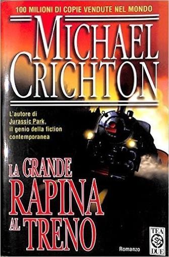 """La grande rapina al treno"" di Michael Crichton (Tea Due)"